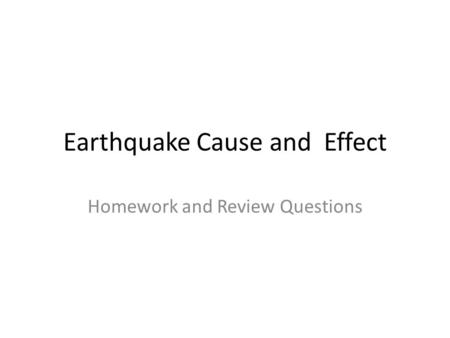 Earthquake Cause and Effect Homework and Review Questions.