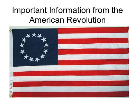 Important Information from the American Revolution.