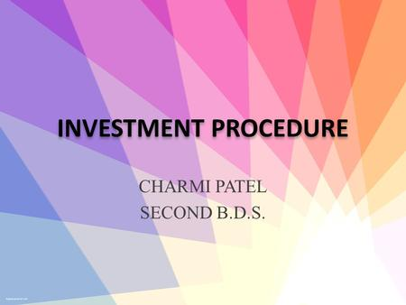 "INVESTMENT PROCEDURE CHARMI PATEL SECOND B.D.S.. What is ""Investment Procedure""? It is the process of covering or enveloping, wholly or in part, an object."