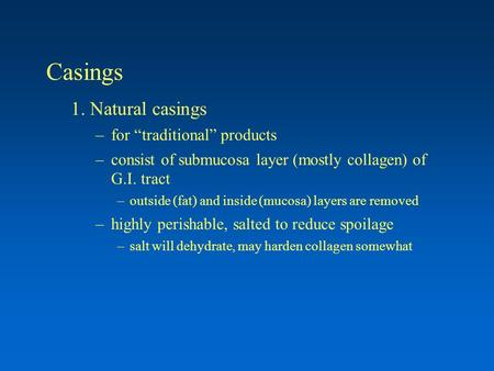 "Casings 1. Natural casings –for ""traditional"" products –consist of submucosa layer (mostly collagen) of G.I. tract –outside (fat) and inside (mucosa) layers."