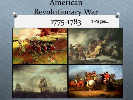 American Revolutionary War 1775-1783 4 Pages…. First Continental Congress O In 1774 delegates met in Philadelphia to decide what to do about the situation.