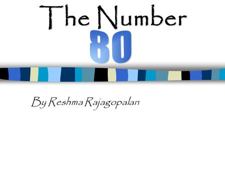 The Number By Reshma Rajagopalan Why I Chose I chose the number 80 because it is a big number that has lots of interesting facts. Take Quiz Take Quiz.