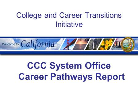 College and Career Transitions Initiative CCC System Office Career Pathways Report.