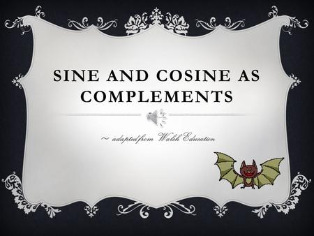 SINE AND COSINE AS COMPLEMENTS ~ adapted from Walch Education.