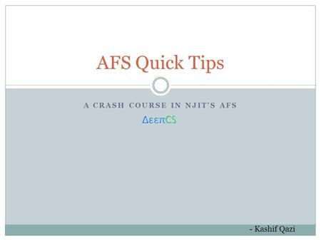 A CRASH COURSE IN NJIT'S AFS AFS Quick Tips - Kashif Qazi.
