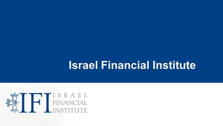 Israel Financial Institute. 1 Israel Financial Institute provides FINANCIAL EDUCATION to banking and investments professionals in Israel. IFI is setting.