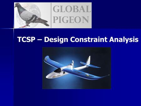 TCSP – Design Constraint Analysis. Design Constraints Primary Constraints - Weight - Component Size - Power Consumption Secondary Constraints - Navigational.