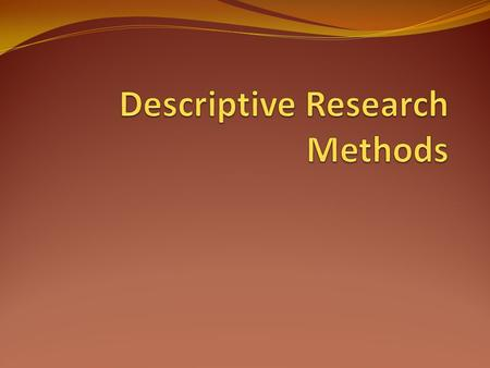 What is Descriptive Research Method also known as statistical research describes data and characteristics about the population or phenomenon the questions.