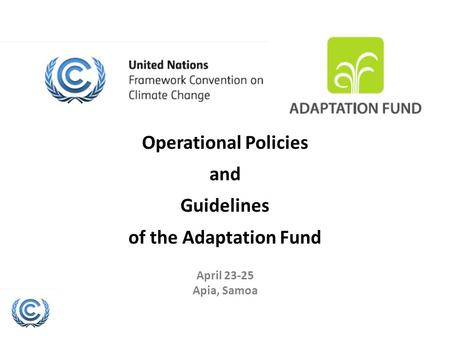 Operational Policies and Guidelines of the Adaptation Fund April 23-25 Apia, Samoa.