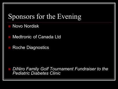 Sponsors for the Evening Novo Nordisk Medtronic of Canada Ltd Roche Diagnostics DiNiro Family Golf Tournament Fundraiser to the Pediatric Diabetes Clinic.