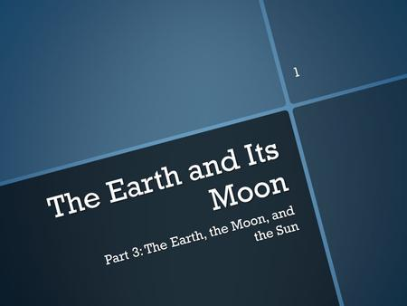 The Earth and Its Moon Part 3: The Earth, the Moon, and the Sun 1.