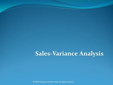 © 2009 Pearson Prentice Hall. All rights reserved. Sales-Variance Analysis.