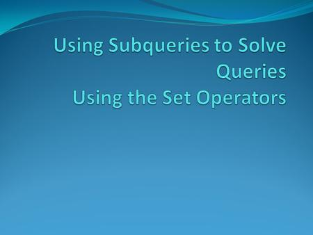 Objectives After completing this lesson, you should be able to do the following: Define subqueries Describe the types of problems that the subqueries.
