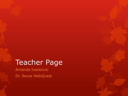 Teacher Page Amanda Ivankovic Dr. Seuss WebQuest.