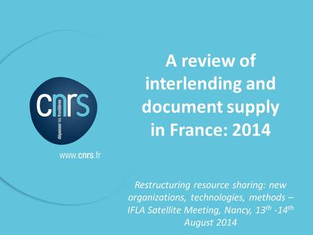 P. 1 A review of interlending and document supply in France: 2014 Restructuring resource sharing: new organizations, technologies, methods – IFLA Satellite.