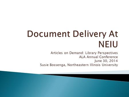 Articles on Demand: Library Perspectives ALA Annual Conference June 30, 2014 Susie Bossenga, Northeastern Illinois University.