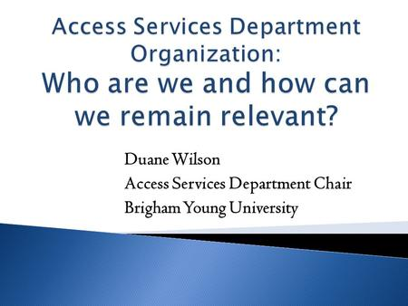 Duane Wilson Access Services Department Chair Brigham Young University.