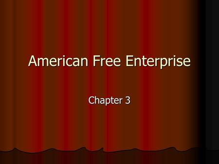 American Free Enterprise Chapter 3. Section 1- Advantages of Free Enterprise System U.S. is a capitalist economic system U.S. is a capitalist economic.