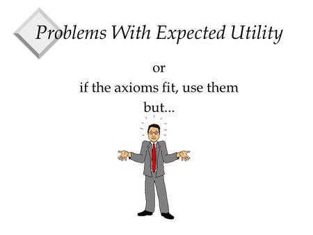 Problems With Expected Utility or if the axioms fit, use them but...