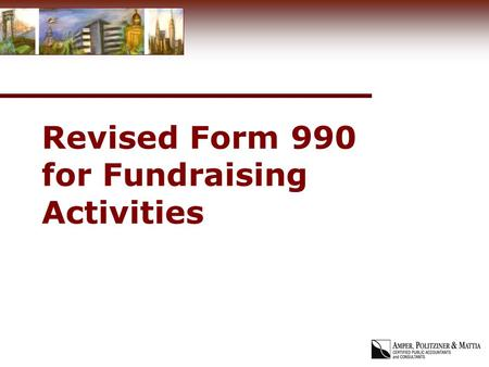 Revised Form 990 for Fundraising Activities. Fundraising Requirements for Schedule G Schedule G Reporting if the Organization had the following: Greater.