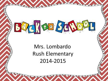 Mrs. Lombardo Rush Elementary 2014-2015. 8:50-9:20 - Attendance/ Morning Meeting 9:20-11:20 – RELA / SUPERKIDS 11:20 – 12:05 – Recess/ Lunch 12:05 – 1:05.