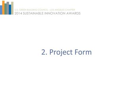 2. Project Form. Instructions In an effort to streamline the submission process and reduce paper use, the submission process will be entirely electronic.