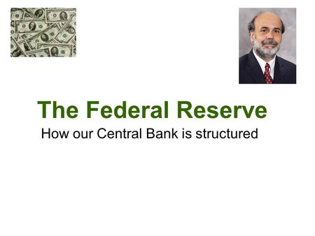The Federal Reserve How our Central Bank is structured.