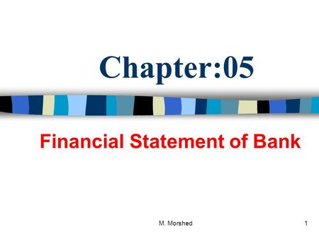 M. Morshed1 Chapter:05 Financial Statement of Bank.