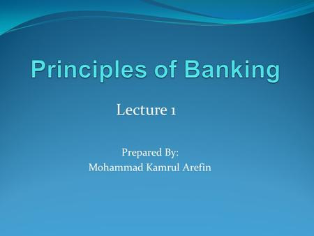 Prepared By: Mohammad Kamrul Arefin Lecture 1. An Overview of Banks and Their Services 2 Banks are among the most important financial institutions in.