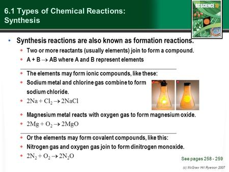 (c) McGraw Hill Ryerson 2007 6.1 Types of Chemical Reactions: Synthesis Synthesis reactions are also known as formation reactions.  Two or more reactants.