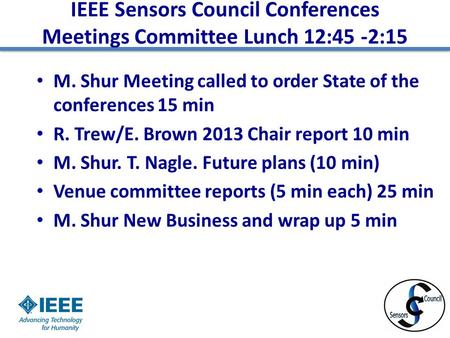 IEEE Sensors Council Conferences Meetings Committee Lunch 12:45 -2:15 M. Shur Meeting called to order State of the conferences 15 min R. Trew/E. Brown.