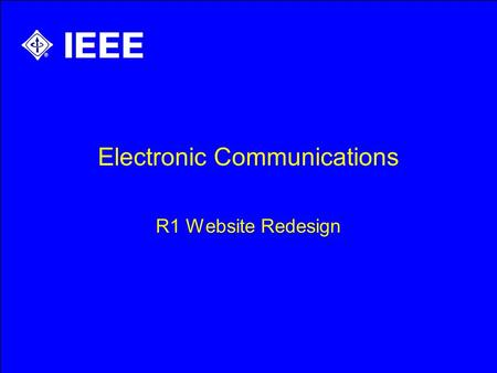Electronic Communications R1 Website Redesign. Create a Website Format based on the Layout of the IEEE Main Website Useful & User friendly for Sections,