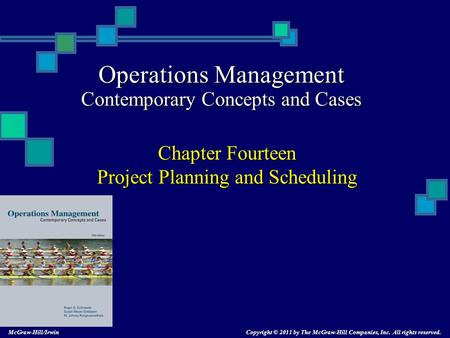 Operations Management Contemporary Concepts and Cases Chapter Fourteen Project Planning and Scheduling Copyright © 2011 by The McGraw-Hill Companies,