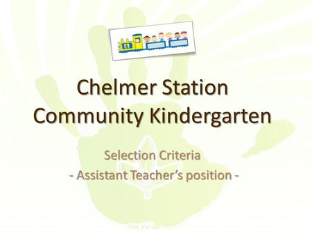Chelmer Station Community Kindergarten Selection Criteria - Assistant Teacher's position - - Assistant Teacher's position -