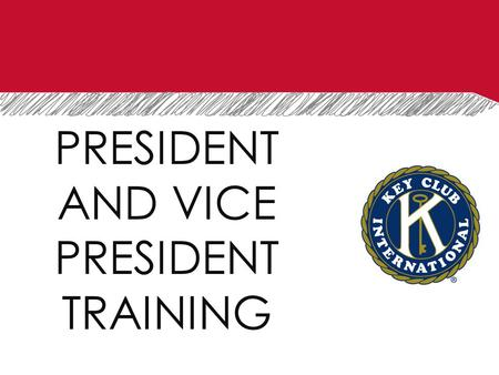 PRESIDENT AND VICE PRESIDENT TRAINING. BASIC RESPONSIBILITIES FOR PRESIDENT AND VICE PRESIDENT.