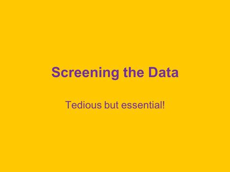 Screening the Data Tedious but essential!. Missing Data Missing Not at Random (MNAR) Missing at Random (MAR) Missing Completely at Random (MCAR)