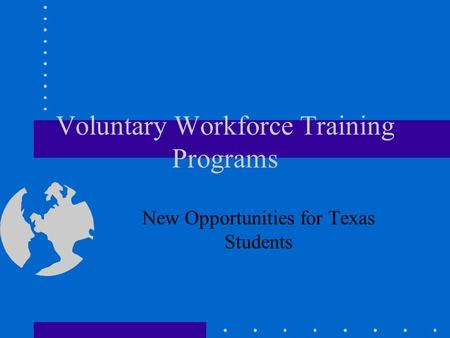 Voluntary Workforce Training Programs New Opportunities for Texas Students.