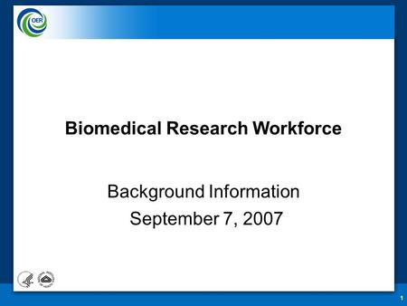 1 Biomedical Research Workforce Background Information September 7, 2007.