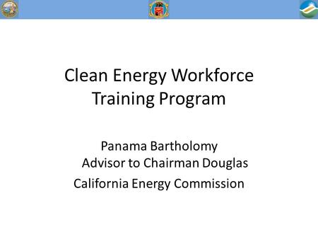 Panama Bartholomy Advisor to Chairman Douglas California Energy Commission Clean Energy Workforce Training Program.