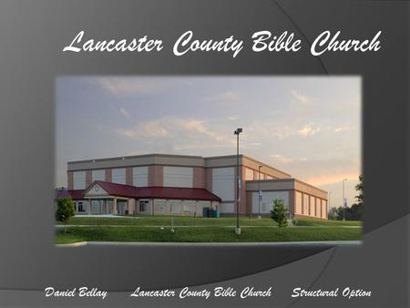 Daniel Bellay Lancaster County Bible Church Structural Option Lancaster County Bible Church.