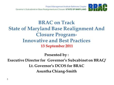 Project Management Institute Baltimore Chapter Governor's Subcabinet on Base Realignment and Closure l STATE OF MARYLAND BRAC on Track State of Maryland.
