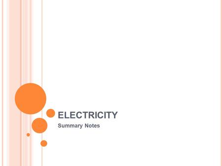 ELECTRICITY Summary Notes. 1.R EVISION OF PS E LECTRICITY ( A ) When drawing components in an electric circuit, SYMBOLS are used componentsymbolenergy.