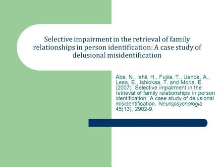 Selective impairment in the retrieval of family relationships in person identification: A case study of delusional misidentification Abe, N., Ishii, H.,