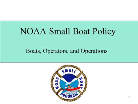 1 NOAA Small Boat Policy Boats, Operators, and Operations.