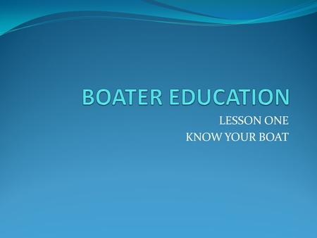 LESSON ONE KNOW YOUR BOAT. LENGTH CLASSES OF BOATS CLASS A.