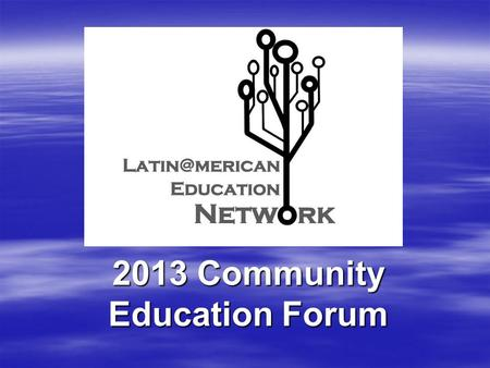 2013 Community Education Forum. LAEN History  Born from Partner's in Motion in the TCDSB and Avanzando Unidos in the TDSB in the summer of 2012  Vision: