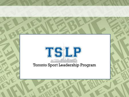 What is TSLP? The Toronto Sport Leadership Program is the first of its kind in Canada, providing young people the opportunity to gain confidence, skills,