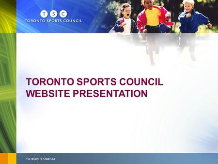 "TORONTO SPORTS COUNCIL WEBSITE PRESENTATION.  The ""google"" for sport in Toronto.  A comprehensive, one-stop resource for information on community sport."
