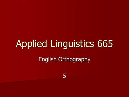 Applied Linguistics 665 English Orthography 5. The Development of Writing System Sumerian Cuneiform Sumerian Cuneiform