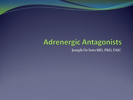 Joseph De Soto MD, PhD, FAIC. Overview The adrenergic antagonist bind adrenoreceptors either reversibly or irreversibly preventing or reducing activation.